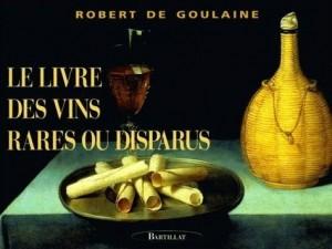 Le livre des vins rares ou disparus – Robert de Goulaine