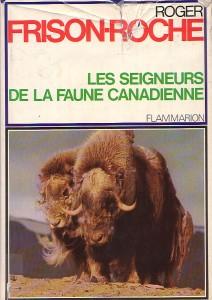 Les seigneurs de la faune canadienne – Roger Frison-Roche