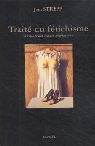 Protégé: Traité du fétichisme à l'usage des jeunes générations – Jean Streff