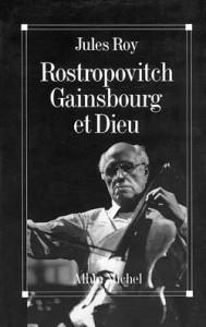 Rostropovitch, Gainsbourg et Dieu – Jules Roy
