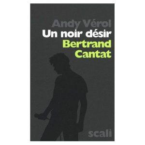 Un noir désir Bertrand Cantat – Andy Vérol