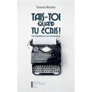 Tais-toi quand tu écris ! – Thomas Morales