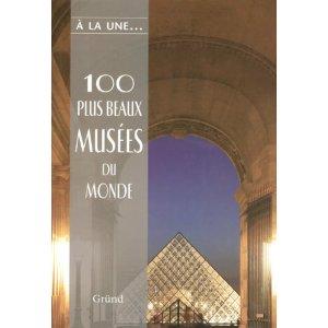 100 plus beaux musées du monde – Ed. Gründ