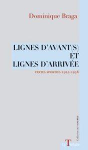 Lignes d'avant(s) et lignes d'arrivée – Dominique Braga
