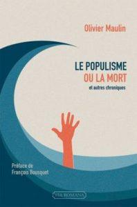 Le populisme ou la mort et autres chroniques – Olivier Maulin